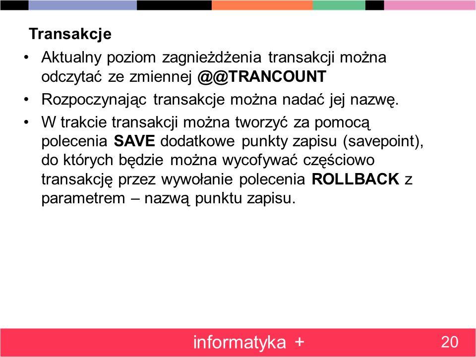 Transakcje Aktualny poziom zagnieżdżenia transakcji można odczytać ze zmiennej @@TRANCOUNT Rozpoczynając transakcje można nadać jej nazwę. W trakcie t