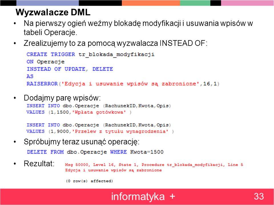 Wyzwalacze DML Na pierwszy ogień weźmy blokadę modyfikacji i usuwania wpisów w tabeli Operacje. Zrealizujemy to za pomocą wyzwalacza INSTEAD OF: Dodaj