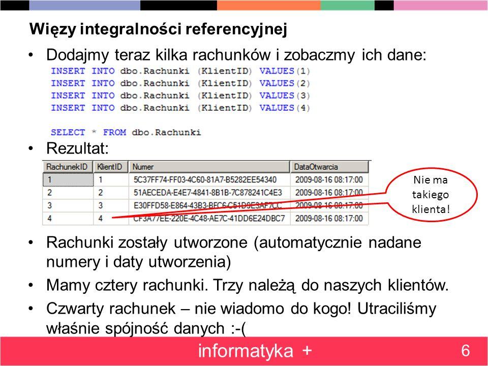 Więzy integralności referencyjnej Dodajmy teraz kilka rachunków i zobaczmy ich dane: Rezultat: Rachunki zostały utworzone (automatycznie nadane numery