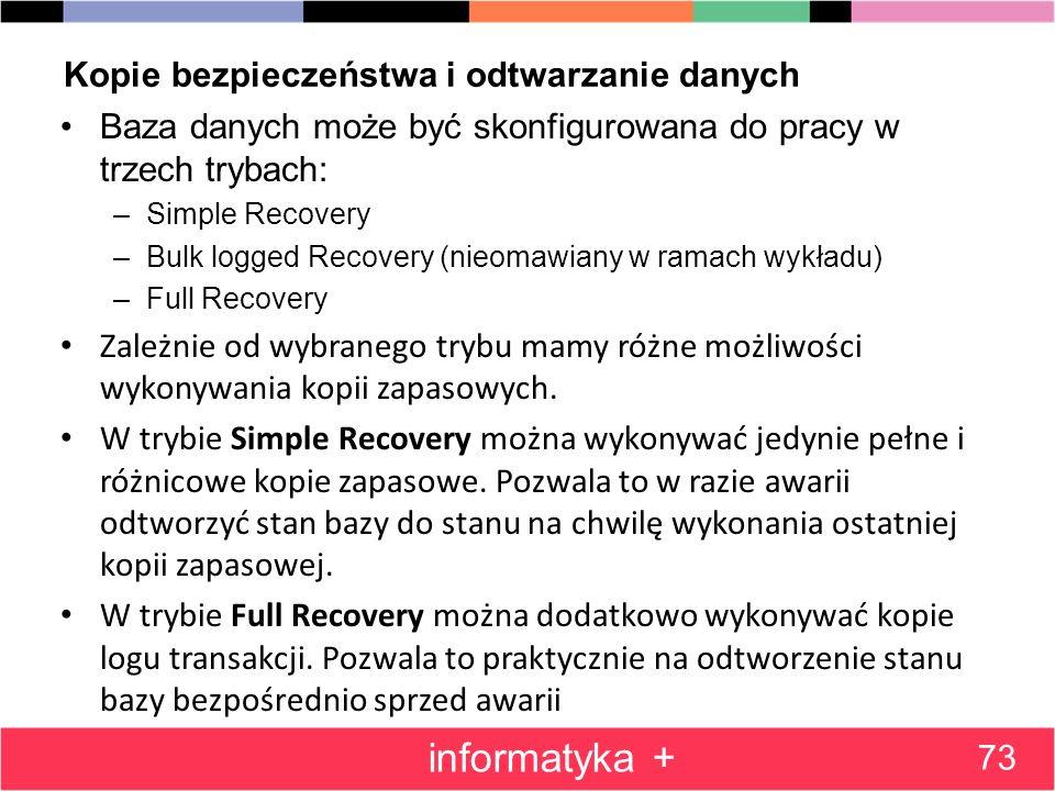 Kopie bezpieczeństwa i odtwarzanie danych Baza danych może być skonfigurowana do pracy w trzech trybach: –Simple Recovery –Bulk logged Recovery (nieom