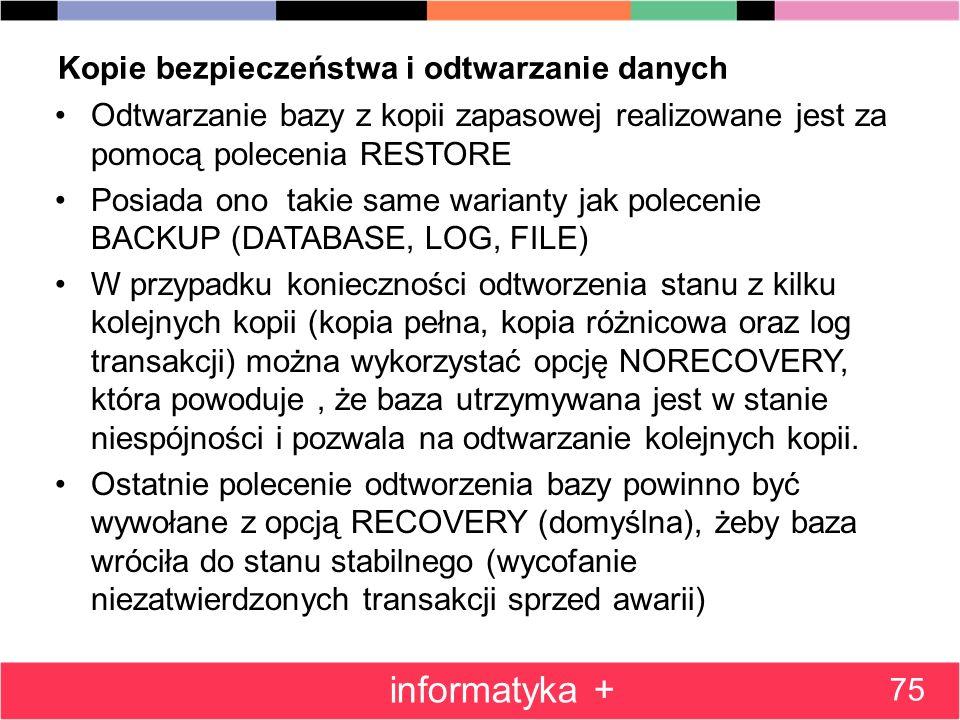 Kopie bezpieczeństwa i odtwarzanie danych Odtwarzanie bazy z kopii zapasowej realizowane jest za pomocą polecenia RESTORE Posiada ono takie same waria