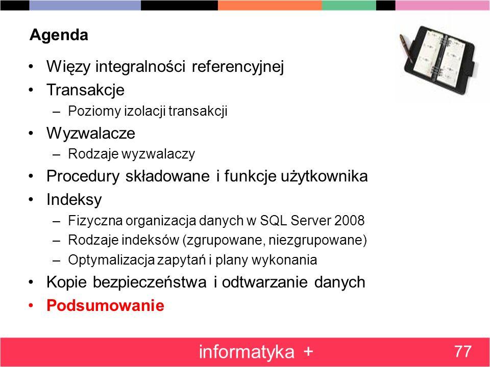 Agenda Więzy integralności referencyjnej Transakcje –Poziomy izolacji transakcji Wyzwalacze –Rodzaje wyzwalaczy Procedury składowane i funkcje użytkow