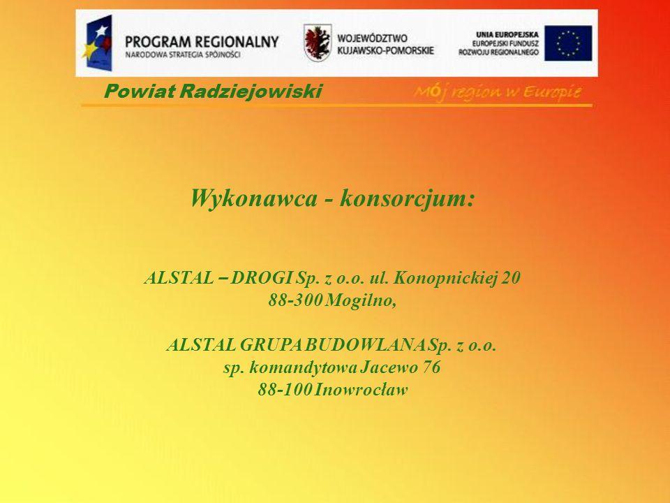 Wykonawca - konsorcjum: ALSTAL – DROGI Sp. z o.o. ul. Konopnickiej 20 88-300 Mogilno, ALSTAL GRUPA BUDOWLANA Sp. z o.o. sp. komandytowa Jacewo 76 88-1