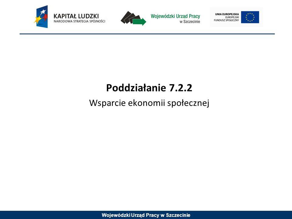 Wojewódzki Urząd Pracy w Szczecinie Poddziałanie 7.2.2 Wsparcie ekonomii społecznej