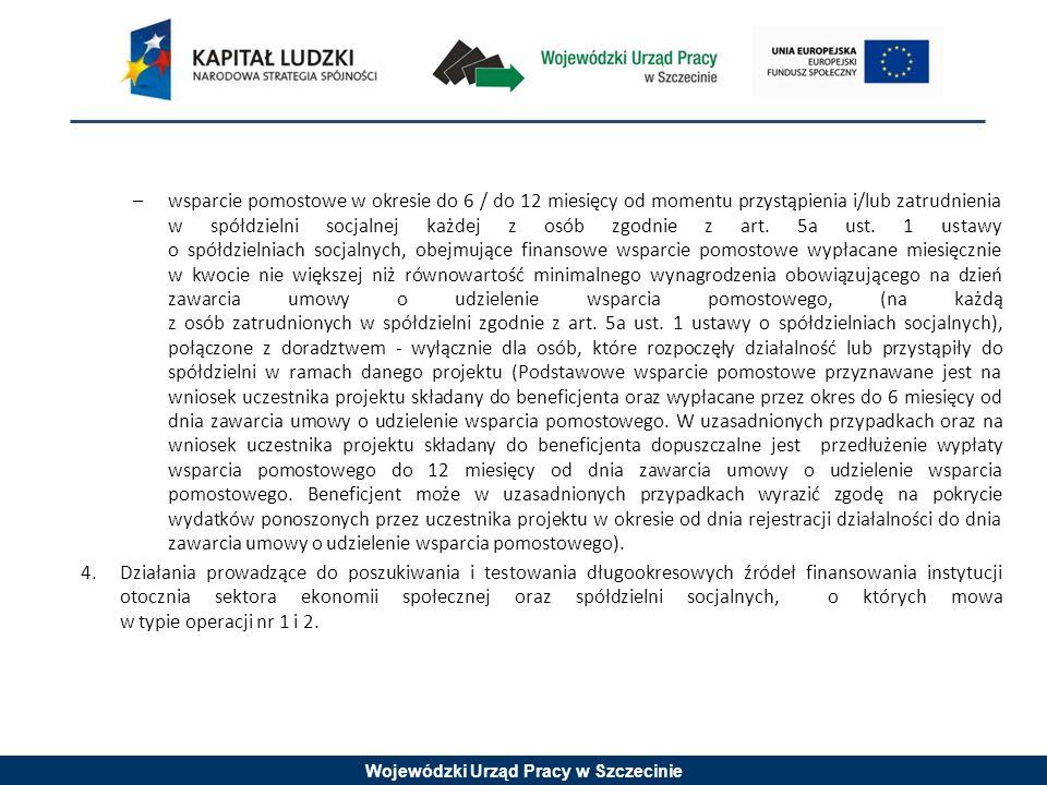 Wojewódzki Urząd Pracy w Szczecinie –wsparcie pomostowe w okresie do 6 / do 12 miesięcy od momentu przystąpienia i/lub zatrudnienia w spółdzielni socjalnej każdej z osób zgodnie z art.