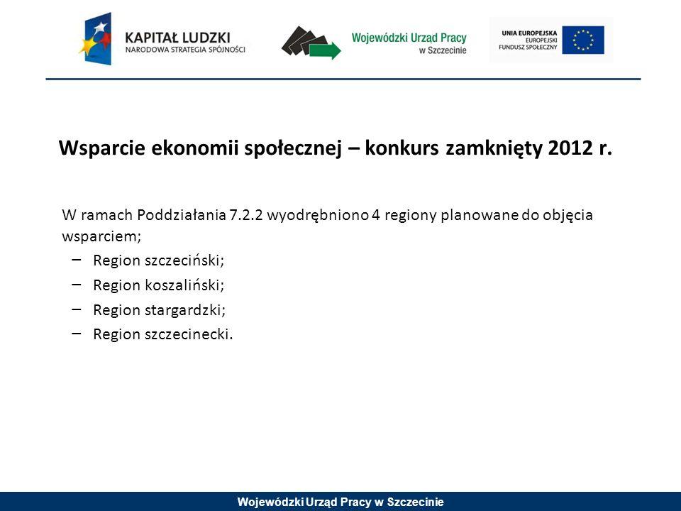 Wojewódzki Urząd Pracy w Szczecinie Wsparcie ekonomii społecznej – konkurs zamknięty 2012 r.