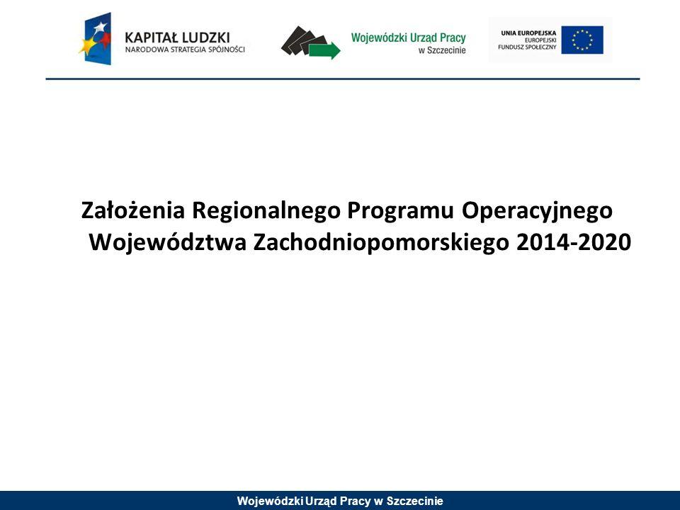 Wojewódzki Urząd Pracy w Szczecinie Założenia Regionalnego Programu Operacyjnego Województwa Zachodniopomorskiego 2014-2020