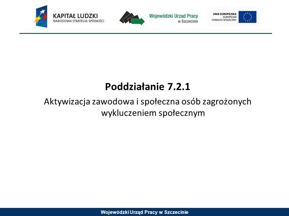 Wojewódzki Urząd Pracy w Szczecinie Poddziałanie 7.2.1 Aktywizacja zawodowa i społeczna osób zagrożonych wykluczeniem społecznym