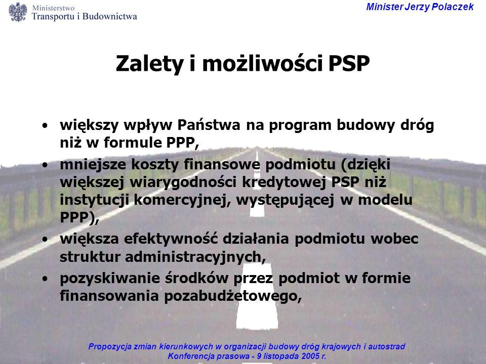 Propozycja zmian kierunkowych w organizacji budowy dróg krajowych i autostrad Konferencja prasowa - 9 listopada 2005 r. Minister Jerzy Polaczek Zalety