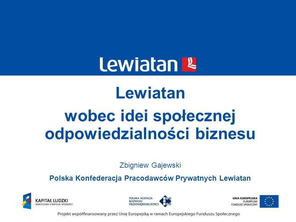 Lewiatan wobec idei społecznej odpowiedzialności biznesu Zbigniew Gajewski Polska Konfederacja Pracodawców Prywatnych Lewiatan