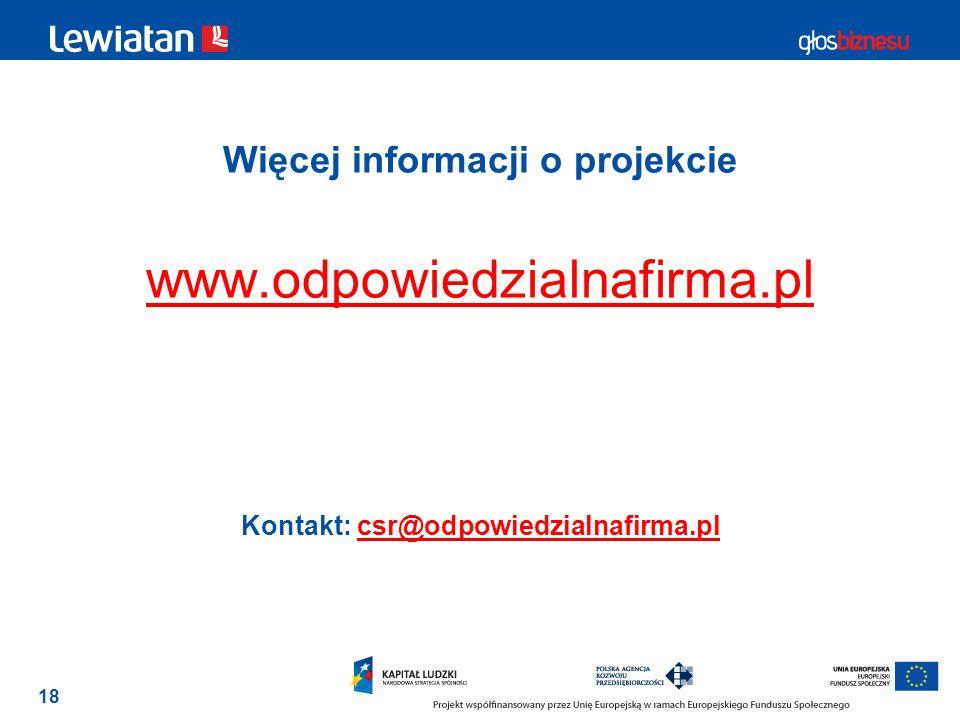 18 Więcej informacji o projekcie www.odpowiedzialnafirma.pl www.odpowiedzialnafirma.pl Kontakt: csr@odpowiedzialnafirma.plcsr@odpowiedzialnafirma.pl