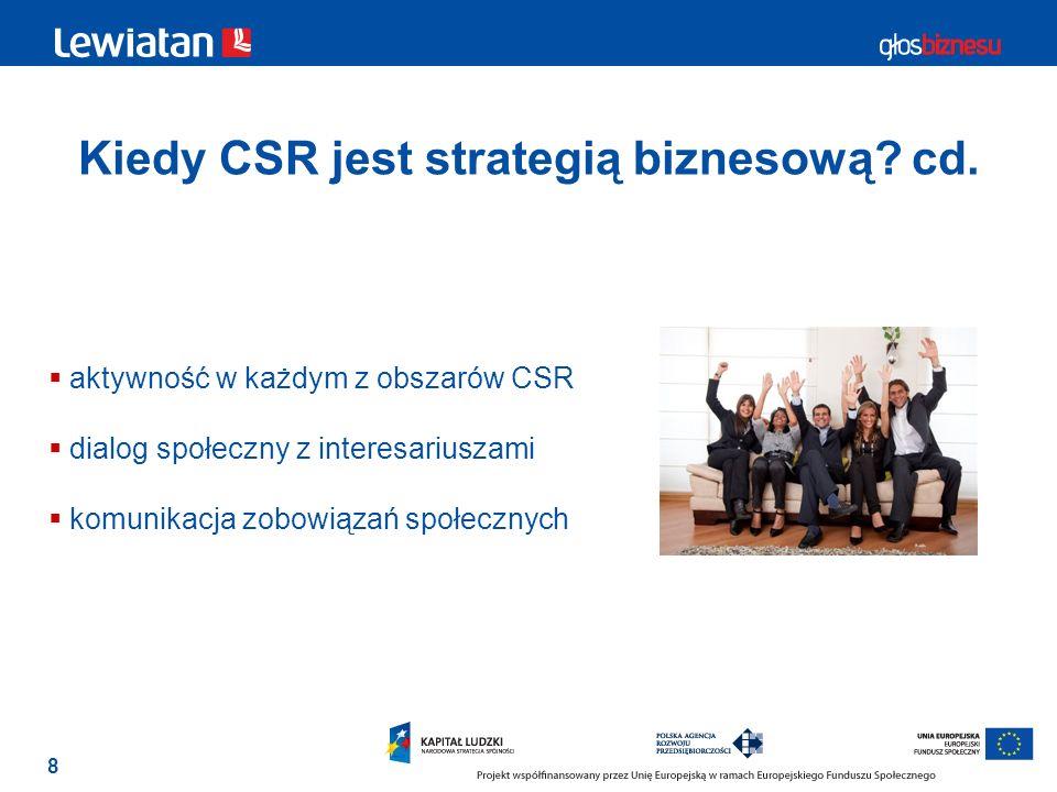 8 Kiedy CSR jest strategią biznesową? cd. aktywność w każdym z obszarów CSR dialog społeczny z interesariuszami komunikacja zobowiązań społecznych
