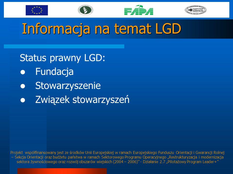 Informacja na temat LGD Status prawny LGD: Fundacja Stowarzyszenie Związek stowarzyszeń Projekt współfinansowany jest ze środków Unii Europejskiej w r