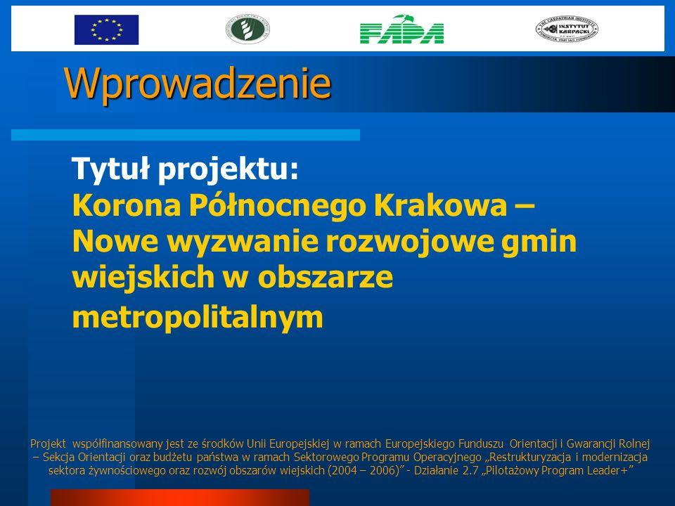 Wprowadzenie Tytuł projektu: Korona Północnego Krakowa – Nowe wyzwanie rozwojowe gmin wiejskich w obszarze metropolitalnym Projekt współfinansowany je