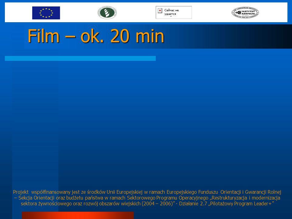 Film – ok. 20 min Projekt współfinansowany jest ze środków Unii Europejskiej w ramach Europejskiego Funduszu Orientacji i Gwarancji Rolnej – Sekcja Or