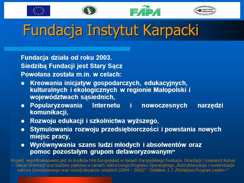 Fundacja Instytut Karpacki Fundacja działa od roku 2003. Siedzibą Fundacji jest Stary Sącz Powołana została m.in. w celach: Kreowania inicjatyw gospod