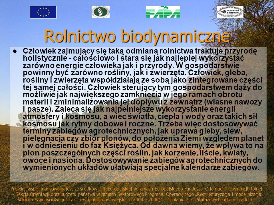 Rolnictwo biodynamiczne Człowiek zajmujący się taką odmianą rolnictwa traktuje przyrodę holistycznie - całościowo i stara się jak najlepiej wykorzysta