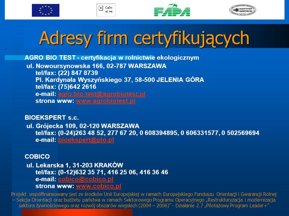 Adresy firm certyfikujących AGRO BIO TEST - certyfikacja w rolnictwie ekologicznym ul. Nowoursynowska 166, 02-787 WARSZAWA tel/fax: (22) 847 8739 Pl.