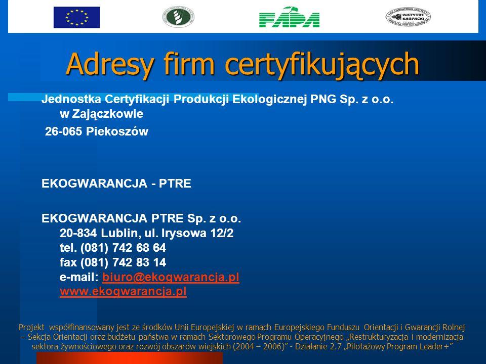 Adresy firm certyfikujących Jednostka Certyfikacji Produkcji Ekologicznej PNG Sp. z o.o. w Zajączkowie 26-065 Piekoszów EKOGWARANCJA - PTRE EKOGWARANC