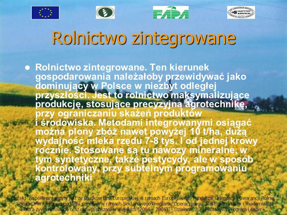 Rolnictwo zintegrowane Rolnictwo zintegrowane. Ten kierunek gospodarowania należałoby przewidywać jako dominujący w Polsce w niezbyt odległej przyszło