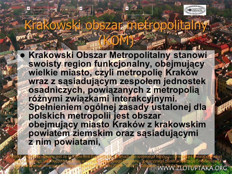 Krakowski obszar metropolitalny (KOM) Krakowski Obszar Metropolitalny stanowi swoisty region funkcjonalny, obejmujący wielkie miasto, czyli metropolię