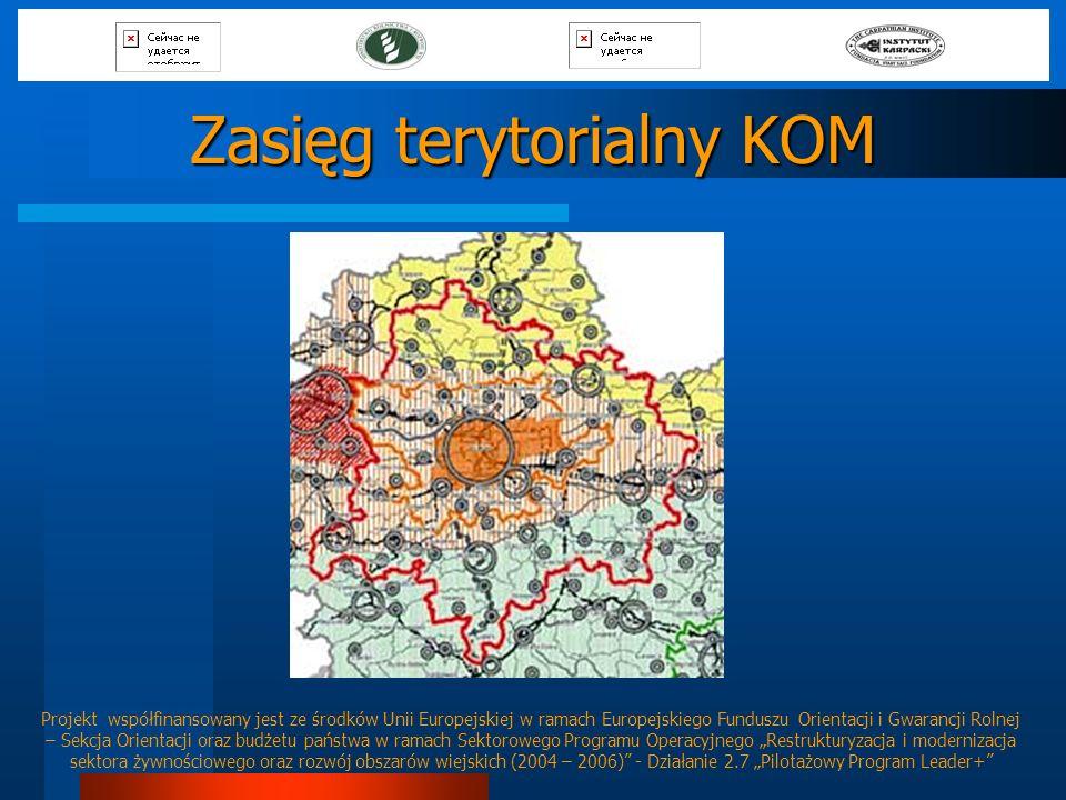 Zasięg terytorialny KOM Projekt współfinansowany jest ze środków Unii Europejskiej w ramach Europejskiego Funduszu Orientacji i Gwarancji Rolnej – Sek