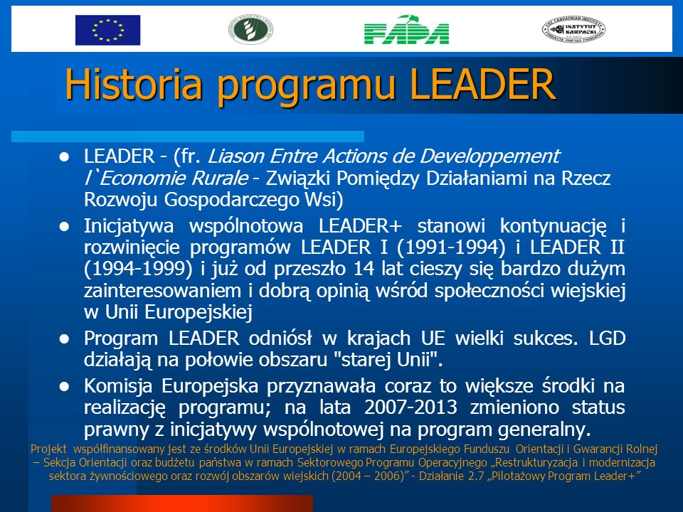 Historia programu LEADER LEADER - (fr. Liason Entre Actions de Developpement l`Economie Rurale - Związki Pomiędzy Działaniami na Rzecz Rozwoju Gospoda
