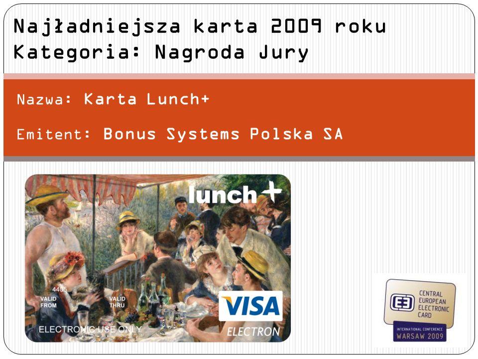 Nazwa: Karta Lunch+ Emitent: Bonus Systems Polska SA Najładniejsza karta 2009 roku Kategoria: Nagroda Jury