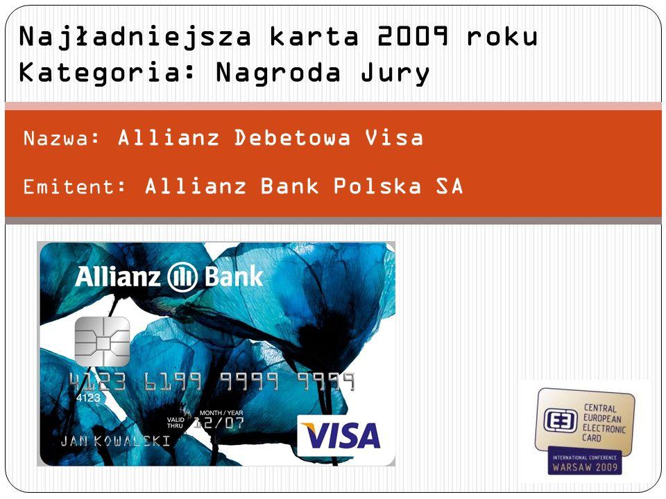 Nazwa: Allianz Debetowa Visa Emitent: Allianz Bank Polska SA Najładniejsza karta 2009 roku Kategoria: Nagroda Jury