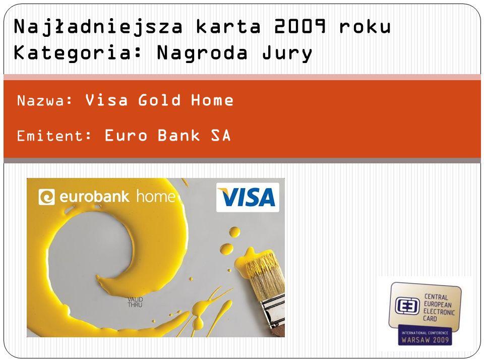 Nazwa: Visa Gold Home Emitent: Euro Bank SA Najładniejsza karta 2009 roku Kategoria: Nagroda Jury