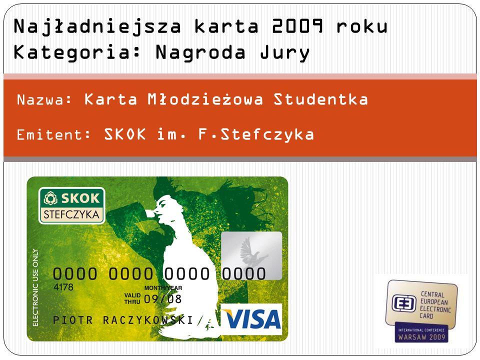 Nazwa: Karta Młodzie ż owa Studentka Emitent: SKOK im. F.Stefczyka Najładniejsza karta 2009 roku Kategoria: Nagroda Jury