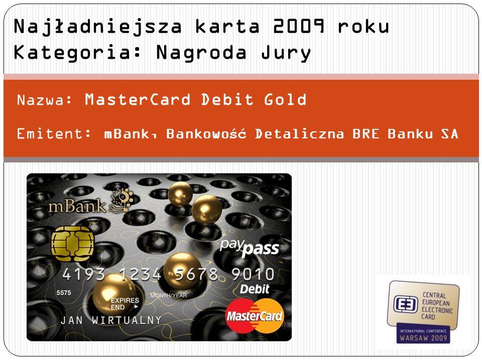 Nazwa: MasterCard Debit Gold Emitent: mBank, Bankowo ść Detaliczna BRE Banku SA Najładniejsza karta 2009 roku Kategoria: Nagroda Jury
