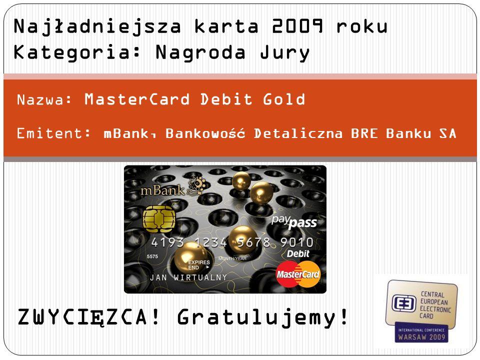 Nazwa: MasterCard Debit Gold Emitent: mBank, Bankowo ść Detaliczna BRE Banku SA Najładniejsza karta 2009 roku Kategoria: Nagroda Jury ZWYCI Ę ZCA! Gra