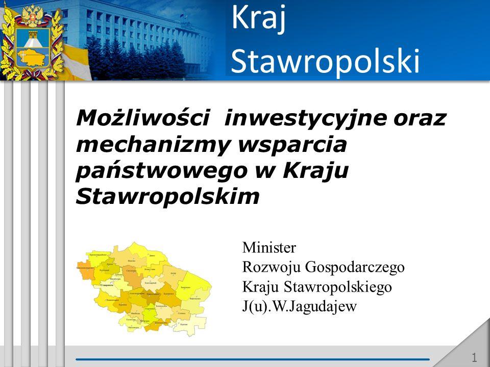 Możliwości inwestycyjne oraz mechanizmy wsparcia państwowego w Kraju Stawropolskim Minister Rozwoju Gospodarczego Kraju Stawropolskiego J(u).W.Jagudaj