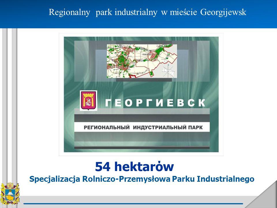 Regionalny park industrialny w mieście Georgijewsk Specjalizacja Rolniczo-Przemysłowa Parku Industrialnego 54 hektarόw