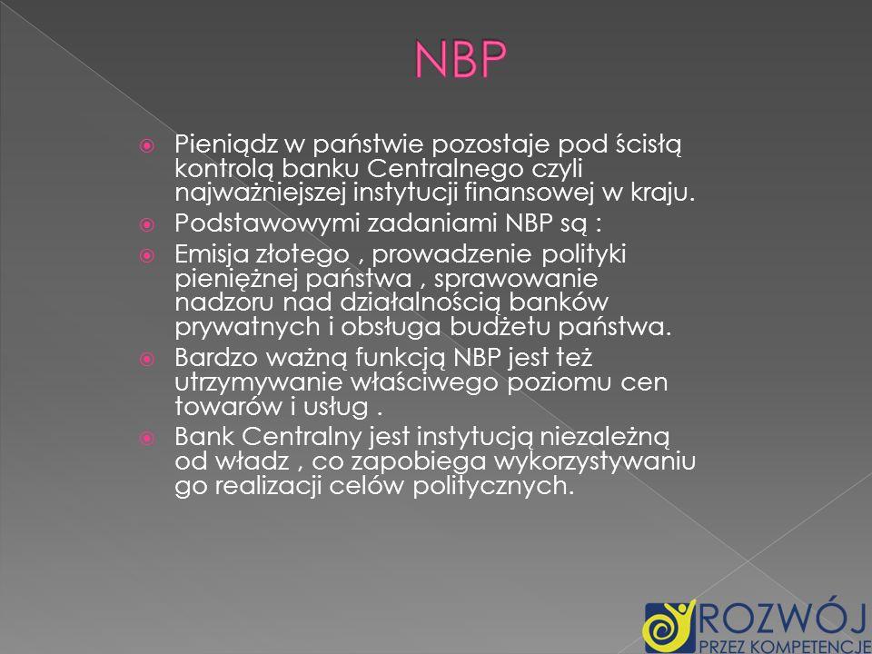 Pieniądz w państwie pozostaje pod ścisłą kontrolą banku Centralnego czyli najważniejszej instytucji finansowej w kraju. Podstawowymi zadaniami NBP są