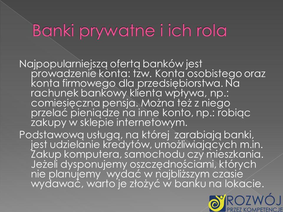 Najpopularniejszą ofertą banków jest prowadzenie konta: tzw. Konta osobistego oraz konta firmowego dla przedsiębiorstwa. Na rachunek bankowy klienta w