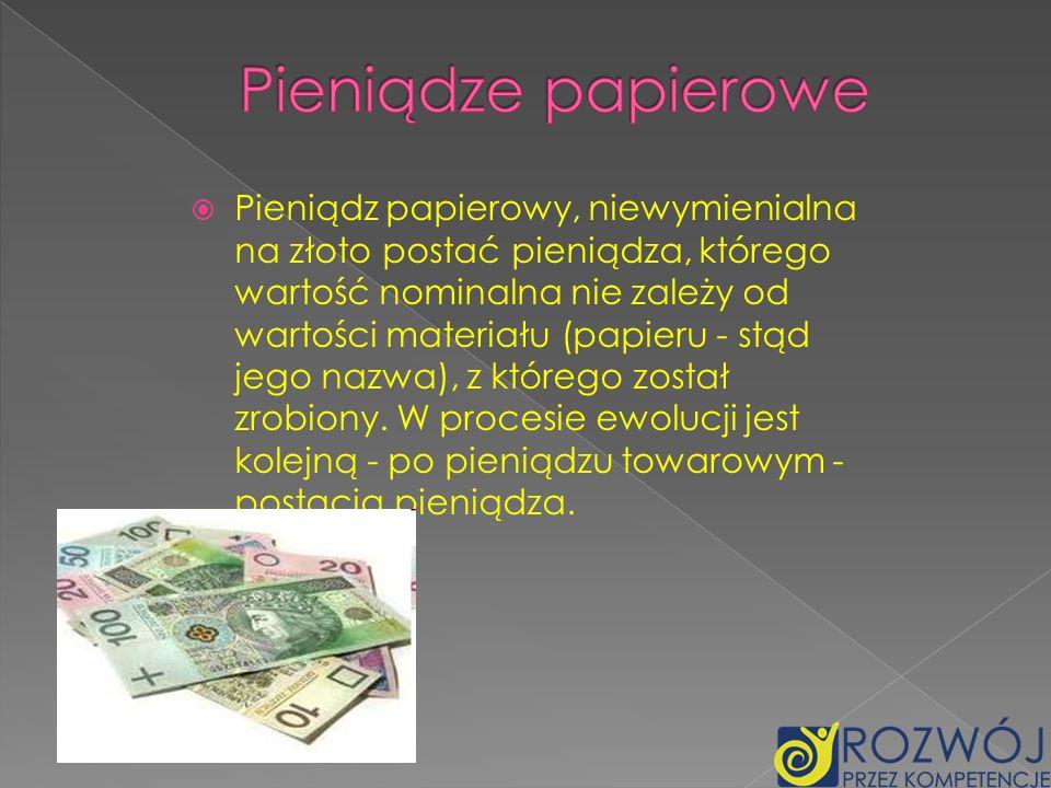 Pieniądz papierowy, niewymienialna na złoto postać pieniądza, którego wartość nominalna nie zależy od wartości materiału (papieru - stąd jego nazwa),