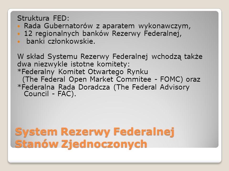 Funkcje i cechy Systemu Rezerwy Federalnej Stanów Zjednoczonych Zadania SRF Stanów Zjednoczonych: Nadzór nad bankami Polityka pieniężna Utrzymanie silnego systemu płatniczego Badania i edukacja ekonomiczna Operacje na rynku walutowym Operacje otwartego rynku posiada pełną niezależność - jest instytucją samofinansującą się