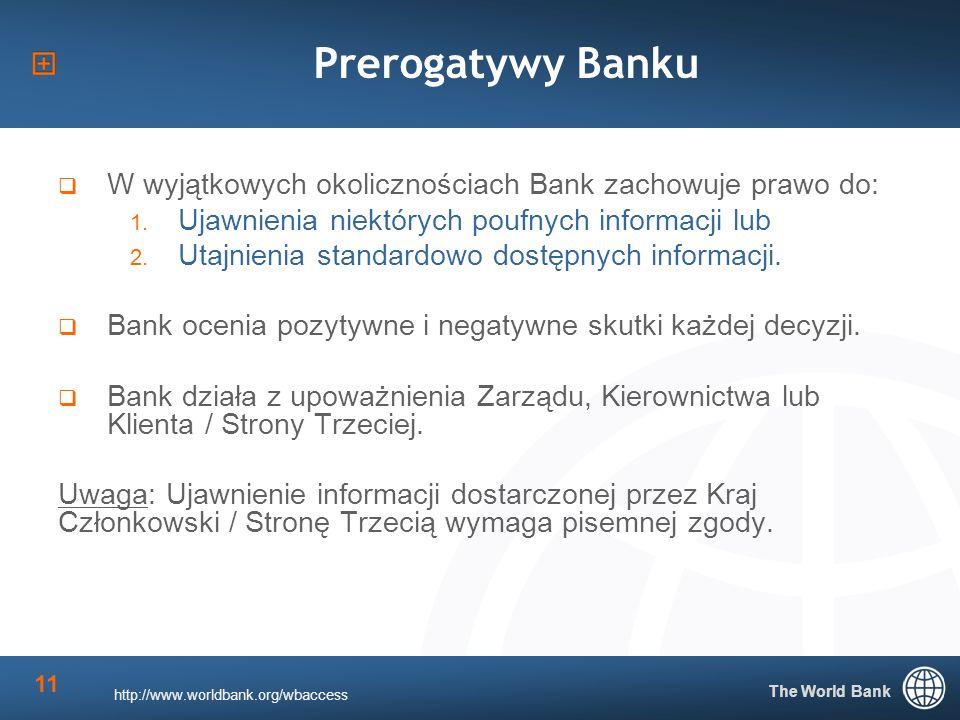 The World Bank 11 Prerogatywy Banku W wyjątkowych okolicznościach Bank zachowuje prawo do: 1.