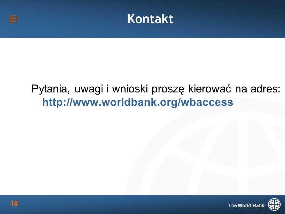 The World Bank 18 Kontakt Pytania, uwagi i wnioski proszę kierować na adres: http://www.worldbank.org/wbaccess