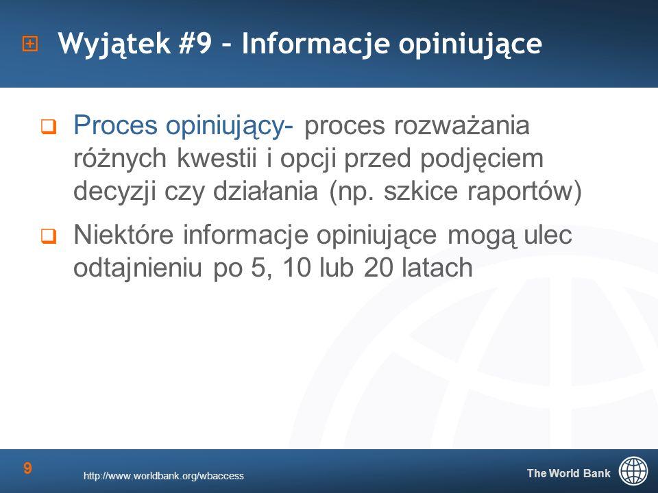The World Bank 9 Wyjątek #9 – Informacje opiniujące Proces opiniujący- proces rozważania różnych kwestii i opcji przed podjęciem decyzji czy działania (np.