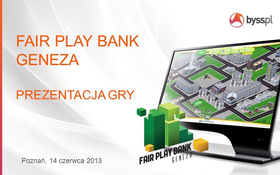 FAIR PLAY BANK GENEZA PREZENTACJA GRY Poznań, 14 czerwca 2013