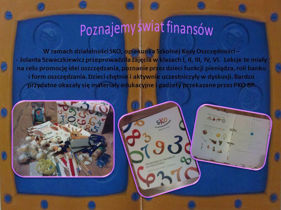 W ramach działalności SKO, opiekunka Szkolnej Kasy Oszczędności – - Jolanta Szwaczkiewicz przeprowadziła zajęcia w klasach I, II, III, IV, VI. Lekcje