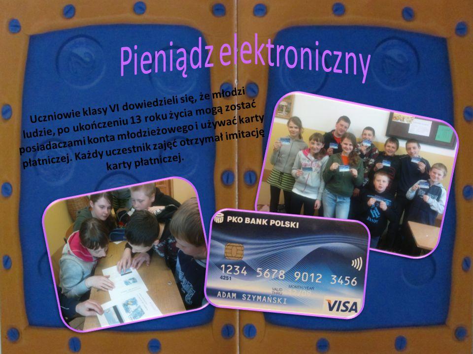 Uczniowie klasy VI dowiedzieli się, że młodzi ludzie, po ukończeniu 13 roku życia mogą zostać posiadaczami konta młodzieżowego i używać karty płatnicz