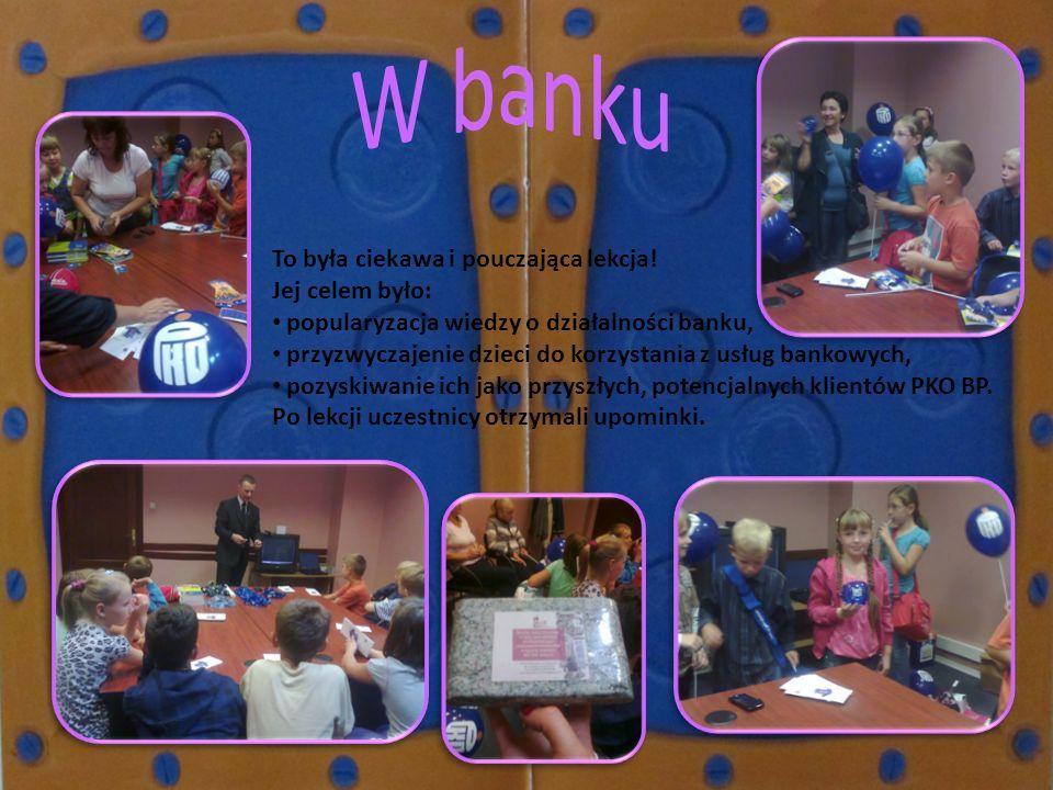 To była ciekawa i pouczająca lekcja! Jej celem było: popularyzacja wiedzy o działalności banku, przyzwyczajenie dzieci do korzystania z usług bankowyc