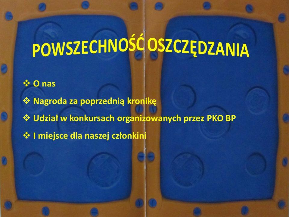O nas Nagroda za poprzednią kronikę Udział w konkursach organizowanych przez PKO BP I miejsce dla naszej członkini