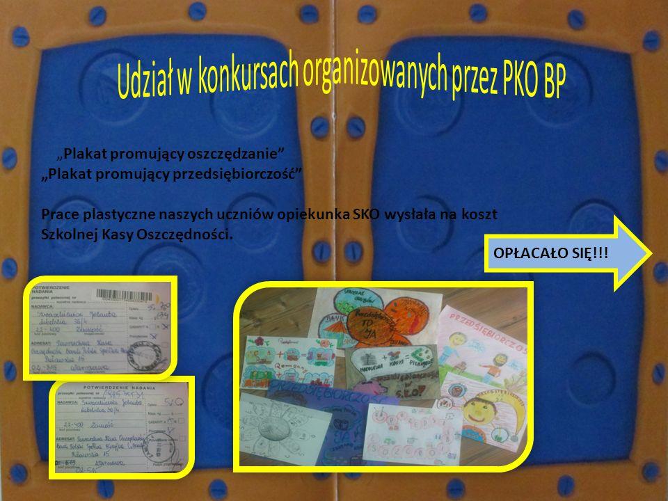 Plakat promujący oszczędzanie Plakat promujący przedsiębiorczość Prace plastyczne naszych uczniów opiekunka SKO wysłała na koszt Szkolnej Kasy Oszczęd