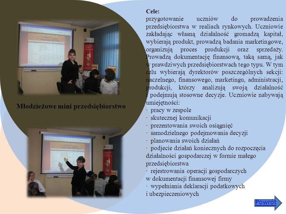 Młodzieżowe mini przedsiębiorstwo Cele: przygotowanie uczniów do prowadzenia przedsiębiorstwa w realiach rynkowych.