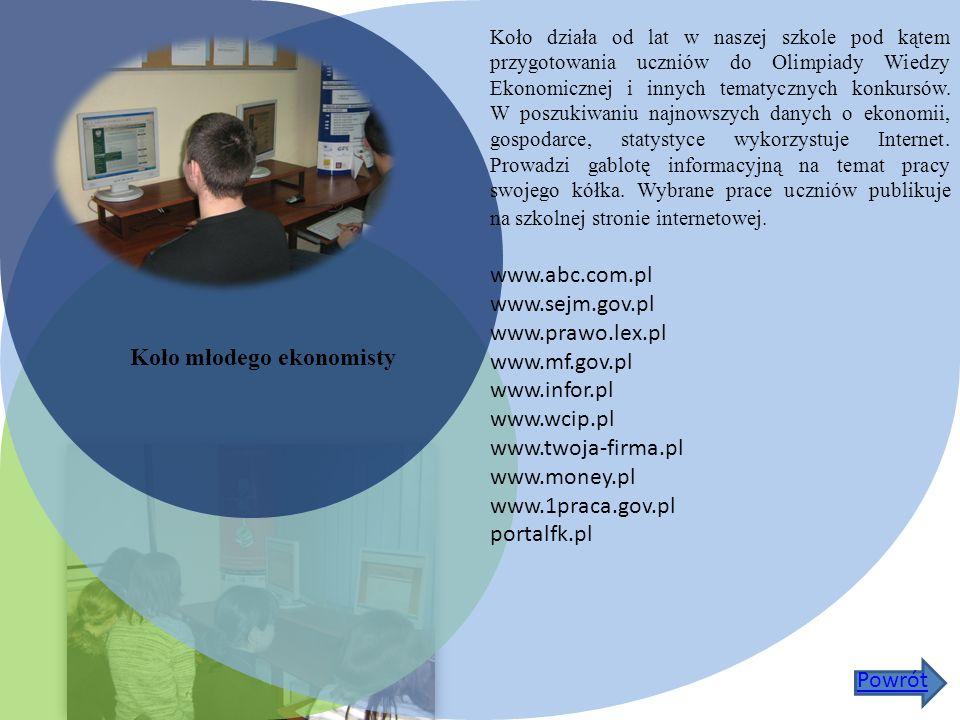 Koło młodego ekonomisty Koło działa od lat w naszej szkole pod kątem przygotowania uczniów do Olimpiady Wiedzy Ekonomicznej i innych tematycznych konkursów.